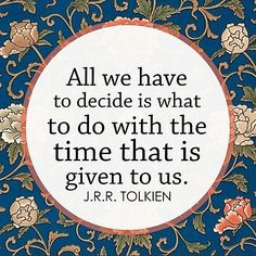 J R R Tolkien: all we have to decide is what to do with the time