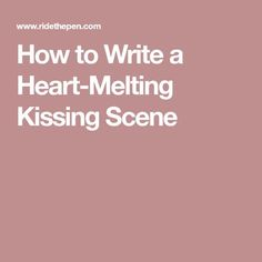 How to Write a Heart-Melting Kissing Scene
