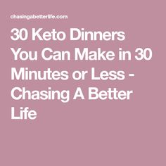 30 Keto Dinners You Can Make in 30 Minutes or Less - Chasing A Better Life