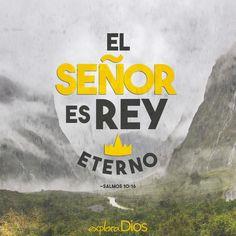 El Señor es rey eterno. —Salmos 10:16