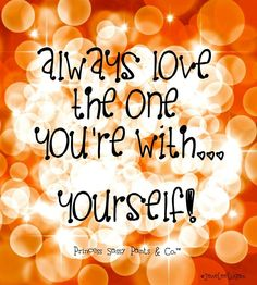 Love yourself quote via www.Facebook.com/PrincessSassyPantsCo