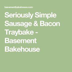 Seriously Simple Sausage & Bacon Traybake - Basement Bakehouse