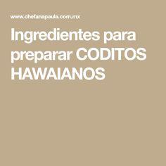 Ingredientes para preparar CODITOS HAWAIANOS