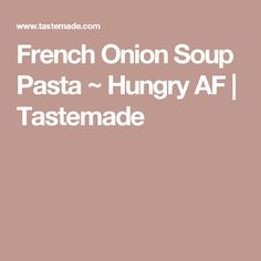 French Onion Soup Pasta ~ Hungry AF   Tastemade