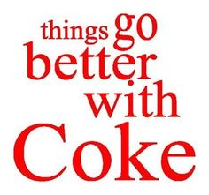 Things always go better with Coke. (Btw, don't read the permalink. The blogger is a cranky sourpuss. And don't say I didn't warn you. FYI, I always check to make sure I'm repinning from a permalink, which is why I clicked on it.)