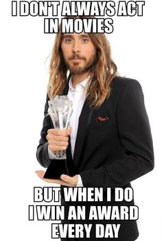 Jared Leto. Award every day. I am happy for you! Xo.
