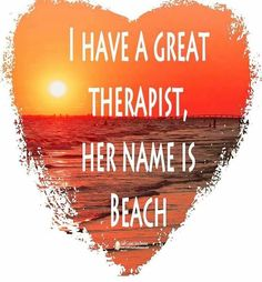 I have a great therapist, her name is Beach. Sand `N Sea Properties, TX Ocean Beach, Beach Bum, Summer Beach, Beach Waves, Ocean Quotes, Beach Quotes, Beach Sayings, True Sayings, Costa