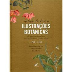 Livro - Ilustrações Botânicas: de Espécies Brasileiras na Expedição de James Cook - 1768 - 1769 - Sydney Parkinson