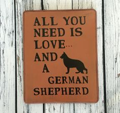 All You Need Is Love and a German Shepherd - Hand Painted Wood Sign - Dog Saying…