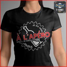 """""""Je dis non à l'apéro mais il ne m'écoute jamais""""  T-shirts uniques. Pour votre passion. www.theoriginaltshirt.com"""