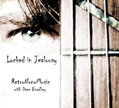Locked in Jealousy - a song by RetroNonoMusic with guitarist, singer Dave Bradley