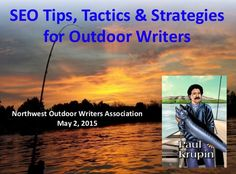 SEO Tips, Tactics & Strategies for Outdoor Writers. Presentation to the Northwest Outdoor Writers Association, May 2, 2015.
