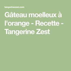 Gâteau moelleux à l'orange - Recette - Tangerine Zest