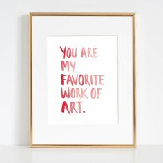 Your Are My Favorite Work Of Art Print, Love quote Poster, Valentine's day Wall Art, Frank Sinatra quote Art, favorite art watercolor poster Pocahontas, You Are My Favorite, My Favorite Things, Frank Sinatra Quotes, Modern Art Styles, Art Quotes, Quote Art, Art Watercolor, Digital Print