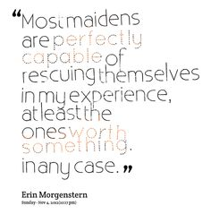 Quotes from Ellen Harvey: Most maidens are perfectly capable of rescuing themselves in my experience, at least the ones worth something, in any case. - Inspirably.com