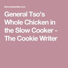 General Tso's Whole Chicken in the Slow Cooker - The Cookie Writer