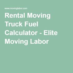 Rental Moving Truck Fuel Calculator - Elite Moving Labor. Calculate how much fuel will cost you for a rented moving truck.