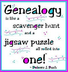 """""""Genealogy is like a scavenger hunt and a jigsaw puzzle all rolled into one!"""" - Dolores J. Rush This is so true! Genealogy Quotes, Family Genealogy, Genealogy Research, Genealogy Chart, Family Tree Research, Family Tree Chart, Family Trees, Family Roots, All Family"""