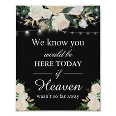 #We Know You Would Be Here Remembrance White Floral Poster - #string #lights #wedding #gifts #stringlightswedding