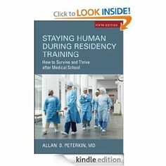 Staying Human During Residency Training: How to Survive and Thrive after Medical School, Fifth Edition by Allan D. Peterkin. $18.47. Publisher: University of Toronto Press; Fifth Edition edition (June 8, 2012). Author: Allan D. Peterkin. 225 pages