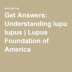 Get Answers: Understanding lupus | Lupus Foundation of America