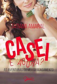 Românticos e Eróticos  Book: Tatiana Amaral - Casei. E Agora? - As Aventuras Do...