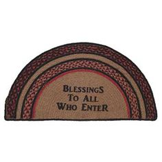 """Bingham Jute Rug Half Circle """"Blessings"""" This half circle rug measures and is braided jute. Featuring the saying """"Blessings To All Who Enter"""" stenciled in barn red with a braided black, tan and barn red border. Circle Rug, Half Circle, Verona, Red Barns, Jute Rug, All The Colors, Blessed, Victorian, Blessings"""