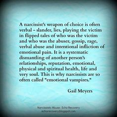 a narcissist weapon of choice is often verbal - slander, lies playing the victim, flipped tales of who was the victim, gossip, rage verbal abuse intentional inflicting emotional pain . Narcissistic People, Narcissistic Behavior, Narcissistic Sociopath, Narcissistic Mother In Law, Narcissistic Boyfriend, Emotional Vampire, Emotional Pain, Emotional Intelligence, The Words