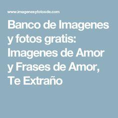 Banco de Imagenes y fotos gratis: Imagenes de Amor y Frases de Amor, Te Extraño
