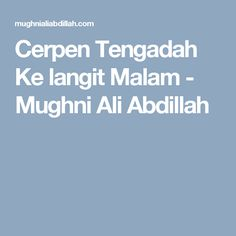Cerpen Tengadah Ke langit Malam - Mughni Ali Abdillah