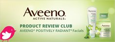 New+Product+Review+Club+Offer+/+Club+des+bancs+d'essai+:+AVEENO®+POSITIVELY+RADIANT®+Facial
