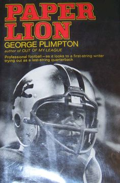 Paper Lion by George Plimpton- get for srm Good Books, Books To Read, My Books, George Plimpton, Out Of My League, Professional Football, Nfl Sports, Talk To Me, Book Quotes