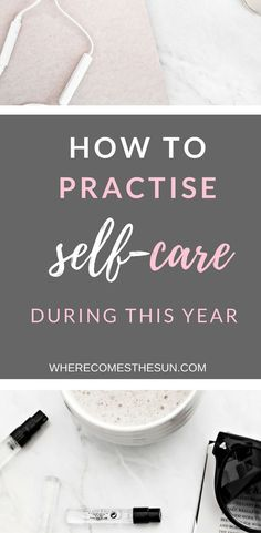 How to practise self-care during this year. Simple ideas to take care of yourself and your wellbeing all year long! #selfcare #selfcareideas #selfcaresunday #selflove