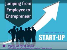Jumping from Employee to Entrepreneur  Peace of Mind Social - Affordable social media content creation 7 days a week. http://mashable.com/2014/05/30/becoming-an-entrepreneur/#zW9tf81nUaqJ #levelup #entrepreneur #changeisgood