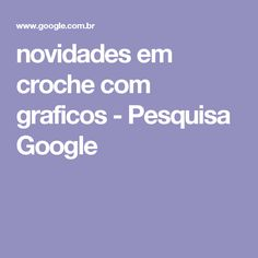 novidades em croche com graficos - Pesquisa Google