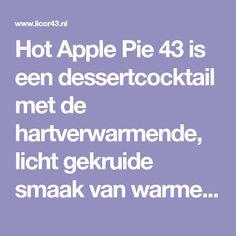 Hot Apple Pie 43 is een dessertcocktail met de hartverwarmende, licht gekruide smaak van warme appeltaart. Perfect voor na een herfstmaaltijd.