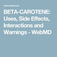 BETA-CAROTENE: Uses, Side Effects, Interactions and Warnings - WebMD