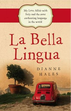 Dianne Hales is the author of LA BELLA LINGUA: My Love Affair with Italian, the World's Most Enchanting Language...a book worth reading!
