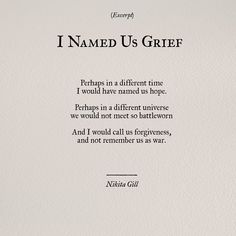 I named us grief Nikita Gill Poem Quotes, Quotable Quotes, Daily Quotes, Life Quotes, Qoutes, Wisdom Quotes, Pretty Words, Beautiful Words, Favorite Words