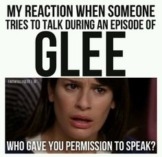 I tell this to my brother all the time when I watch Glee