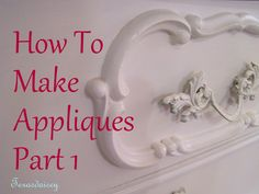 Texasdaisey Creations: How To Make Appliques For Furniture. Playdoygh