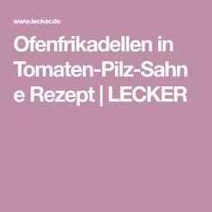 Ofenfrikadellen in Tomaten-Pilz-Sahne Rezept   LECKER