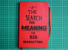 """The Search for Meaning in B2B Marketing by Velocity Partners via slideshare -  A MUST READ and thought-provoking, conversation starter: are you in an inefficient, counter-productive, dysfunctional culture?  (I think there's a typo on page 50, should be """"shrivels"""" i/o """"shivels"""")"""