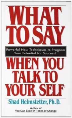 What to Say When you Talk To Yourself: Shad Helmstetter: 9780671708825: Amazon.com: Books