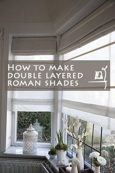 DIY double layered roman blinds - a sheer layer for privacy during the day and an opaque layer for privacy at night.  Love this!