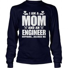 I Am A ENGINEER Mom - Nothing Scares Me T Shirt