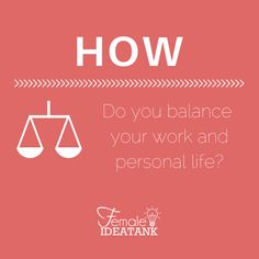 How do you balance your work and personal life?