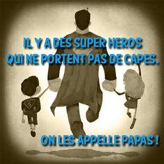 Il y a des super héros qui ne portent pas de capes. On les appelle papas. French Words, French Quotes, Happy Fathers Day Funny, Parenting Win, Funny Quotes, Life Quotes, Quote Citation, Le Happy, Love Words