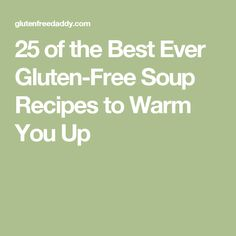 25 of the Best Ever Gluten-Free Soup Recipes to Warm You Up