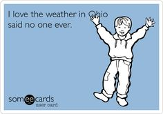 I love the weather in Ohio said no one ever.